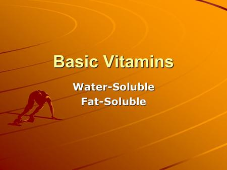 Basic Vitamins Water-SolubleFat-Soluble. 2 Types Water-Soluble Water-soluble vitamins are dissolved in water and transported throughout the body. C, B1,B2,Niacin,