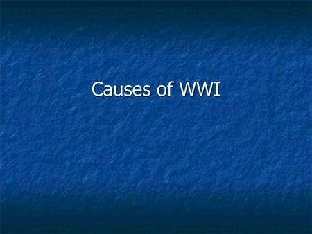 Causes of WWI. Causes Excerpt from May 7 1919 Count Brockdorff- Rantzau, leader of German delegation to the Versailles Peace Conference: No one would.