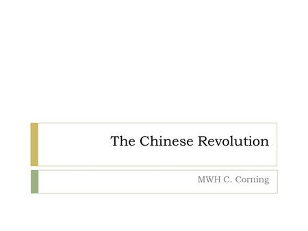 The Chinese Revolution MWH C. Corning. China in 1900  1900 China was ruled by the Qing Dynasty – originally from Manchuria (north of China).  1900 Chinese.