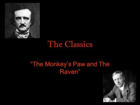 "The Classics ""The Monkey's Paw and The Raven"". Who Would Write These Things? Jacobs was born in Wapping, London; his father was a wharf manager at the."