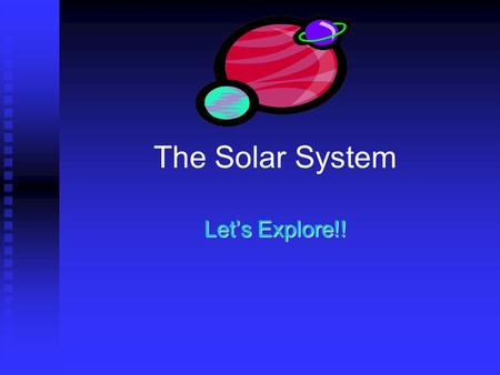 The Solar System Let's Explore!! Eight Amazing Planets! MercuryVenusEarth MarsJupiterSaturn UranusNeptune.