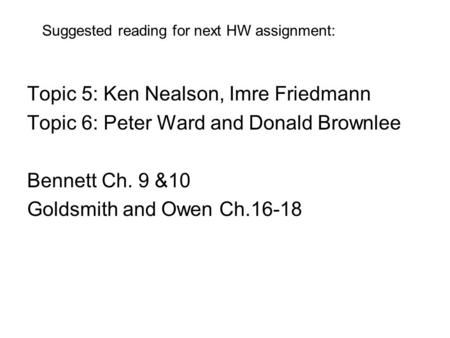 Topic 5: Ken Nealson, Imre Friedmann Topic 6: Peter Ward and Donald Brownlee Bennett Ch. 9 &10 Goldsmith and Owen Ch.16-18 Suggested reading for next HW.