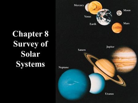 Chapter 8 Survey of Solar Systems. The solar system formed from a cloud of cold gas and dust called the solar nebula about 4.6 billion years ago.