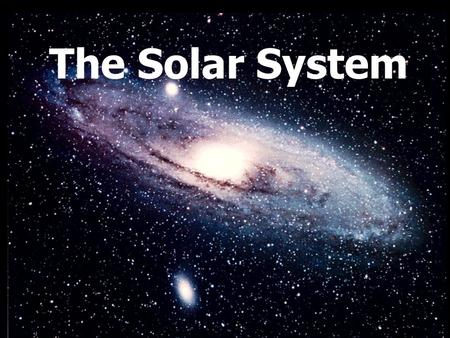 The Solar System. Nebula Theory (our solar system) The solar system started from the spinning and condensing of a cloud of dust and gas. The greatest.