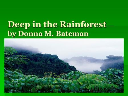 Deep in the Rainforest by Donna M. Bateman. Deep in the rainforest, in the warm morning sun, Lived a mother red eye tree frog and her little froglet One.
