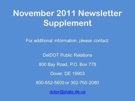 November 2011 Newsletter Supplement For additional information, please contact: DelDOT Public Relations 800 Bay Road, P.O. Box 778 Dover, DE 19903 800-652-5600.