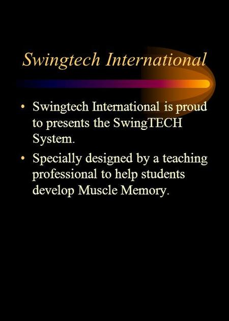 Swingtech International Swingtech International is proud to presents the SwingTECH System. Specially designed by a teaching professional to help students.