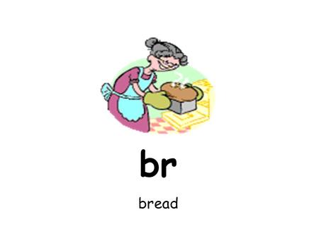 Br bread. cr crab dr drink fr frog gr grapes pr present.