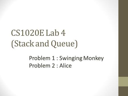 CS1020E Lab 4 (Stack and Queue) Problem 1 : Swinging Monkey Problem 2 : Alice.