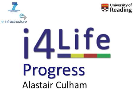 Progress Alastair Culham. i4Life – the BIG aim To move Catalogue of Life from a research project to a sustainable service 1.To enhance the content 2.To.