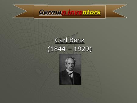 "Carl Benz (1844 – 1929) German inventors About him His complete name was ""Karl Friedrich Michael Benz"", he was born on 25 November 1844 in Mühlberg (Karlsruhe)"