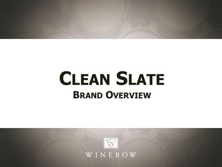 C LEAN S LATE B RAND O VERVIEW. Clean Slate Mosel, Germany Clean Slate is the product of a partnership between Moselland of Bernkastel-Lues, Germany and.