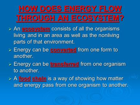 HOW DOES ENERGY FLOW THROUGH AN ECOSYSTEM?  An ecosystem consists of all the organisms living and in an area as well as the nonliving parts of that environment.