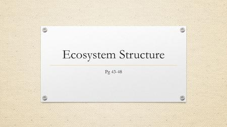 Ecosystem Structure Pg 43-48.