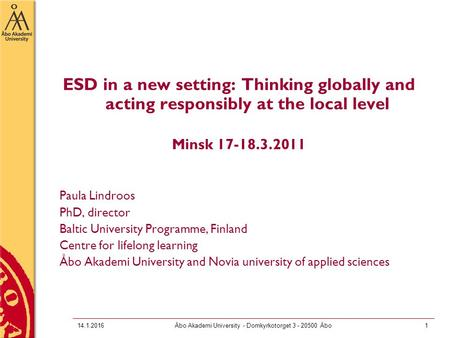 14.1.2016Åbo Akademi University - Domkyrkotorget 3 - 20500 Åbo1 ESD in a new setting: Thinking globally and acting responsibly at the local level Minsk.