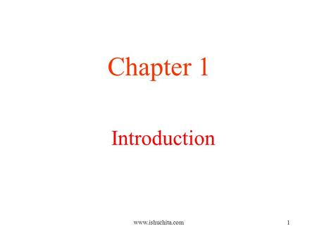Introduction Chapter 1 www.ishuchita.com1. Uses of Computer Networks Business Applications Home Applications Mobile Users Social Issues www.ishuchita.com2.