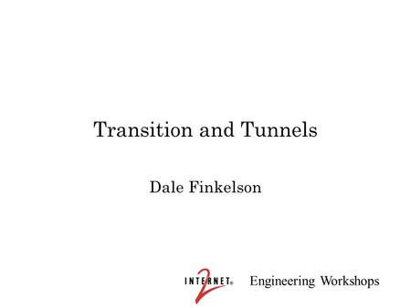 Engineering Workshops Transition and Tunnels Dale Finkelson.