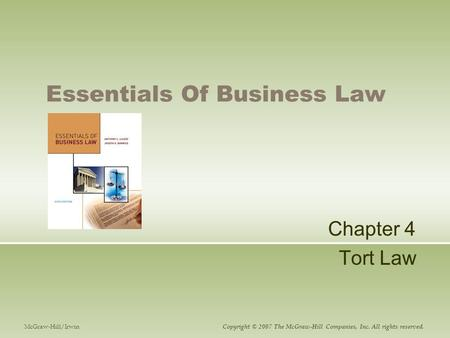 Essentials Of Business Law Chapter 4 Tort Law McGraw-Hill/Irwin Copyright © 2007 The McGraw-Hill Companies, Inc. All rights reserved.