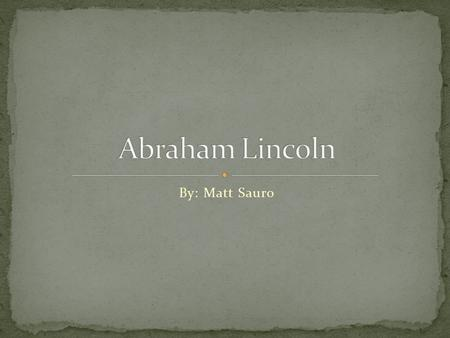By: Matt Sauro. 1637 - Samuel Lincoln from Hingham, England, settles in Hingham, Massachusetts. 1778 - Thomas Lincoln (Abraham's father), descendant of.