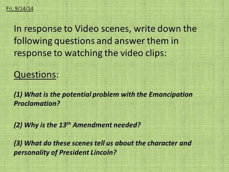 Fri, 9/14/14 In response to Video scenes, write down the following questions and answer them in response to watching the video clips: Questions: (1) What.