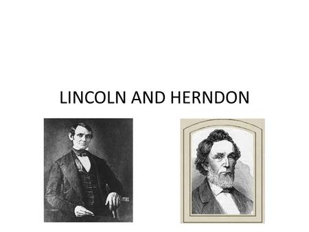 LINCOLN AND HERNDON. WILLIAM HERNDONS DECENDANTS WILLIAM HERNDON 4X GREAT GRAND FATHER EDWARD HERNDON 3X GREAT GRAND FATHER JACOB JOHN HERNDON GREAT,