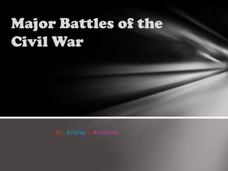 By: Ansley & Arianna Major Battles of the Civil War.