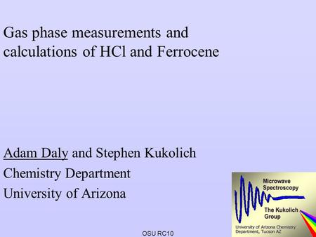 OSU RC10 Gas phase measurements and calculations of HCl and Ferrocene Adam Daly and Stephen Kukolich Chemistry Department University of Arizona.