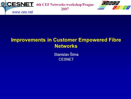 Improvements in Customer Empowered Fibre Networks Stanislav Šíma CESNET www.ces.net 4th CEF Networks workshop Prague 2007.
