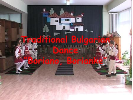 "Traditional Bulgarian Dance ""Boriano, Borianke"". The traditional dance 'Boriano, Borianke' is typical for the Thracian ethnographic area. It's performed."