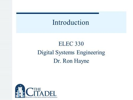 Introduction ELEC 330 Digital Systems Engineering Dr. Ron Hayne.