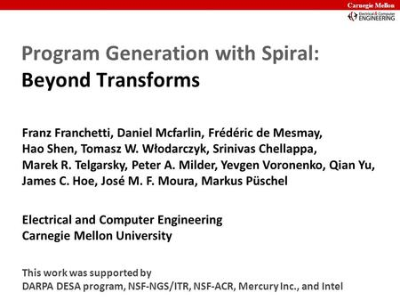 Carnegie Mellon Program Generation with Spiral: Beyond Transforms This work was supported by DARPA DESA program, NSF-NGS/ITR, NSF-ACR, Mercury Inc., and.