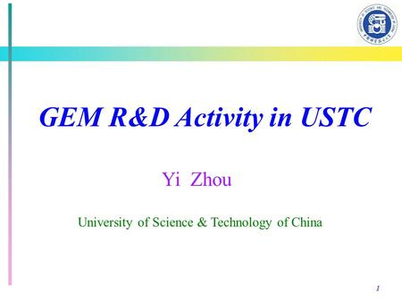 1 GEM R&D Activity in USTC Yi Zhou University of Science & Technology of China.