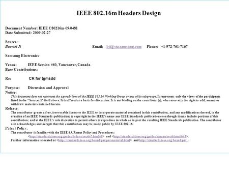 IEEE 802.16m Headers Design Document Number: IEEE C80216m-09/0481 Date Submitted: 2009-02-27 Source: Baowei Ji   Phone: