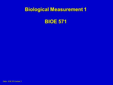 Oelze - ECE 571 Lecture 1 Biological Measurement 1 BIOE 571.