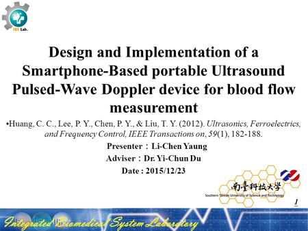 Design and Implementation of a Smartphone-Based portable Ultrasound Pulsed-Wave Doppler device for blood flow measurement Huang, C. C., Lee, P. Y., Chen,