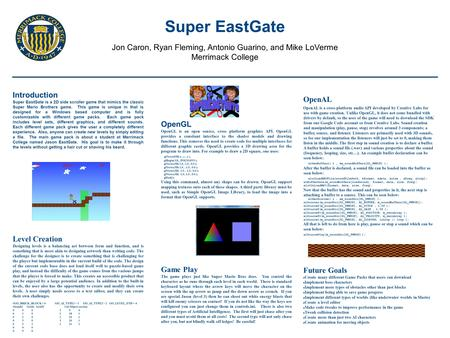 Super EastGate Jon Caron, Ryan Fleming, Antonio Guarino, and Mike LoVerme Merrimack College Introduction Super EastGate is a 2D side scroller game that.