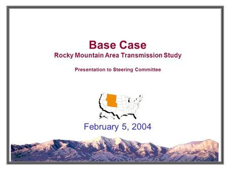 Base Case Rocky Mountain Area Transmission Study Presentation to Steering Committee February 5, 2004.