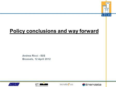 Andrea Ricci - ISIS Brussels, 12 April 2012 Policy conclusions and way forward.