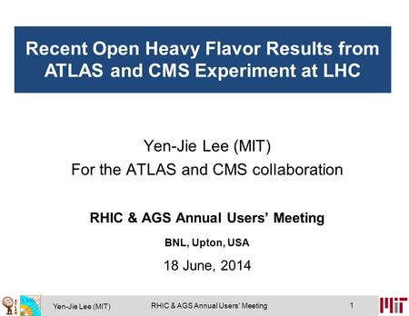 Yen-Jie Lee (MIT) 1 RHIC & AGS Annual Users' Meeting Yen-Jie Lee (MIT) For the ATLAS and CMS collaboration RHIC & AGS Annual Users' Meeting BNL, Upton,