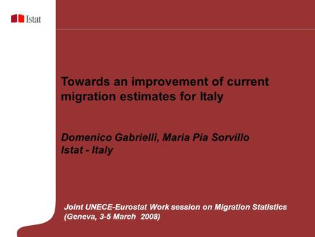 Towards an improvement of current migration estimates for Italy Domenico Gabrielli, Maria Pia Sorvillo Istat - Italy Joint UNECE-Eurostat Work session.