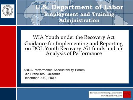 Employment and Training Administration DEPARTMENT OF LABOR ETA WIA Youth under the Recovery Act Guidance for Implementing and Reporting on DOL Youth Recovery.