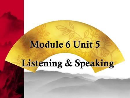 Module 6 Unit 5 Listening & Speaking.  1. listen for required information; Outcome Outcome: All of you will be able to  2. find some expressions of.