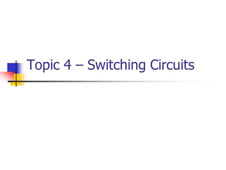 Topic 4 – Switching Circuits. Serial vs. Parallel Transmission Circuit elements can be connected in either a serial or parallel manner. Serial implies.