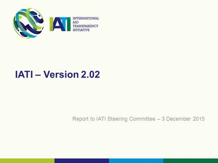 IATI – Version 2.02 Report to IATI Steering Committee – 3 December 2015.
