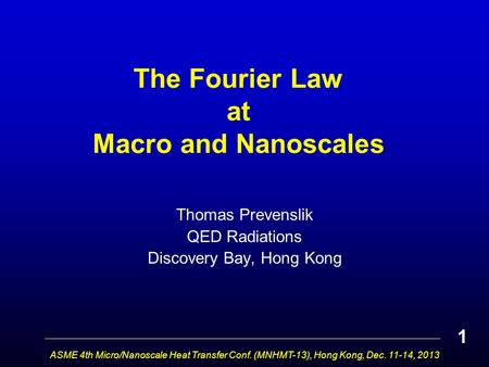 The Fourier Law at Macro and Nanoscales Thomas Prevenslik QED Radiations Discovery Bay, Hong Kong 1 ASME 4th Micro/Nanoscale Heat Transfer Conf. (MNHMT-13),