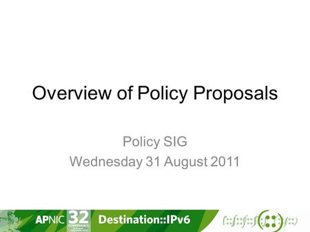 Overview of Policy Proposals Policy SIG Wednesday 31 August 2011.