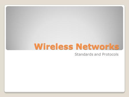Wireless Networks Standards and Protocols. 802.11 & 802.11x Standards 802.11 and 802.11x refers to a family of specifications developed by the IEEE for.