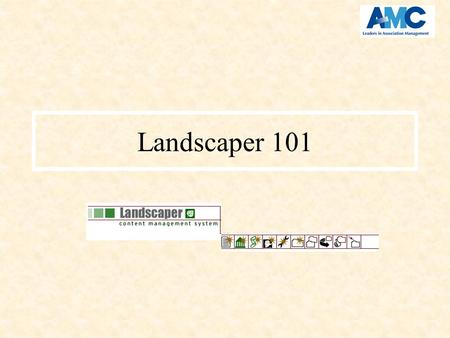Landscaper 101. Time Code AMC00005999800 AMCNET HELP!!! Where do you go for help? –Upper right corner has a ? for the online help –This presentation.