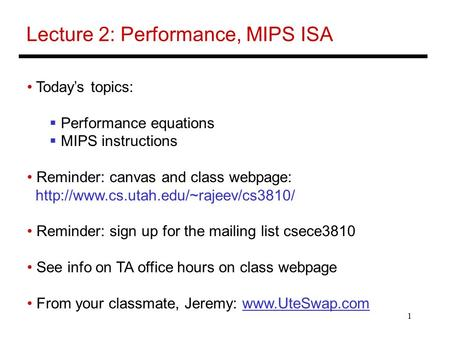 1 Lecture 2: Performance, MIPS ISA Today's topics:  Performance equations  MIPS instructions Reminder: canvas and class webpage: