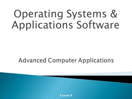 Operating Systems & Applications Software Lesson 8.